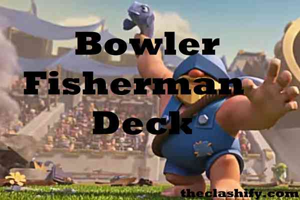 Clash Royale Best Fisherman Deck - Bowler Fisherman Deck Arena 10+