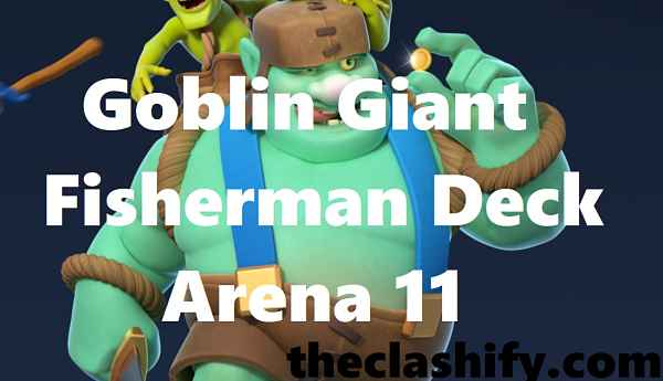 Goblin Giant Fisherman Deck Arena 11 | Sparkey Fisherman Deck