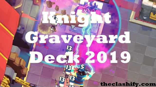 Clash Royale Knight Graveyard Deck 2019 | Graveyard Cycle Deck 2019