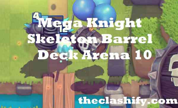 Mega Knight Skeleton Barrel Deck Arena 10 | Mega Knight Deck 2019