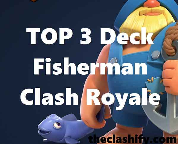 Best Fisherman Deck Clash Royale