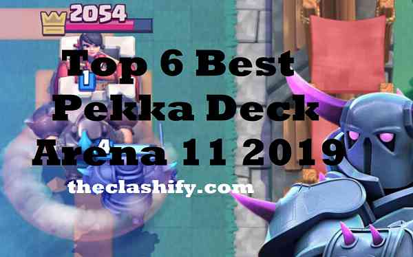Top 6 Best Pekka Deck Arena 11 2019