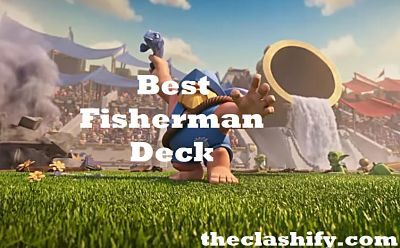 Clash Royale Best Fisherman Deck Arena 10+