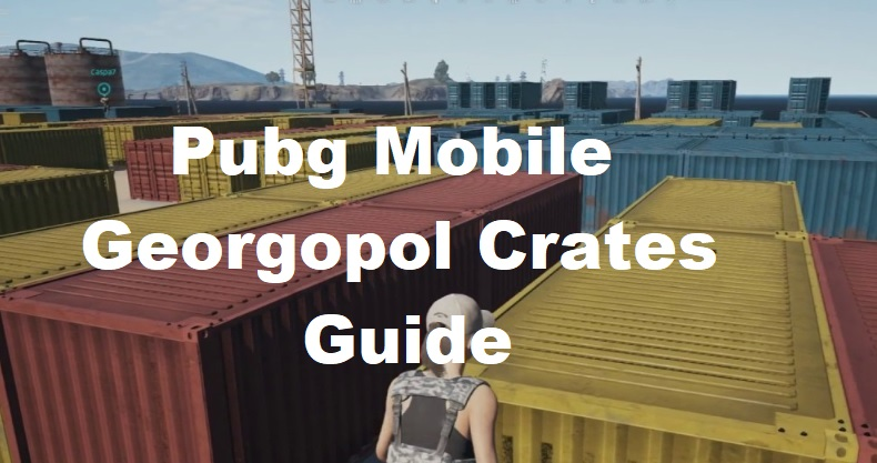 Pubg Mobile Georgopol Crates Guide – How to survive Georgopol