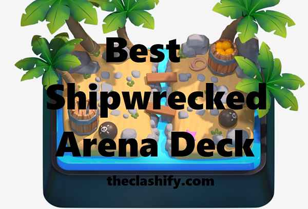 Top 7 Clash Royale Best Shipwrecked Arena Deck 2019 August Meta