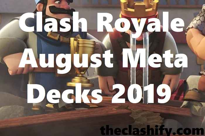 Clash Royale August Meta Decks 2019