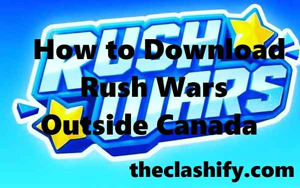 How to Download Rush Wars Outside Canada