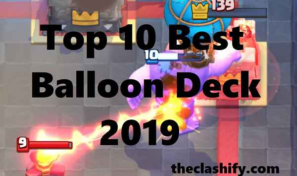 Top 7 Clash Royale Best Balloon Deck Arena 10+ 2019 October