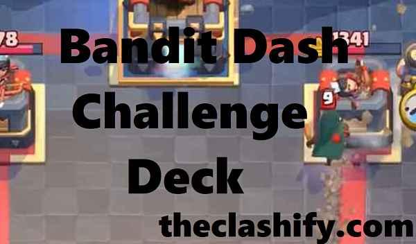 Clash Royale Bandit Dash Deck | Bandit Dash Challenge Deck