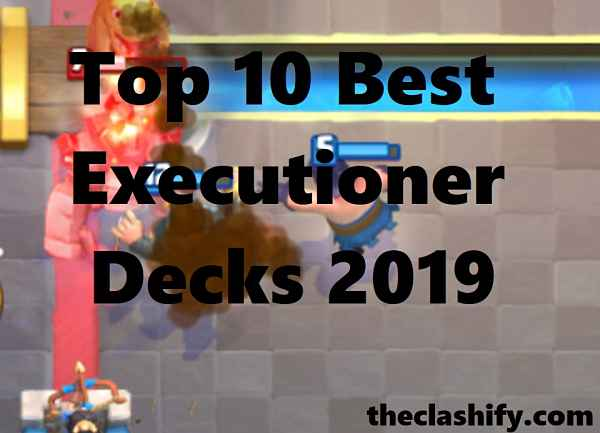 Best Executioner Deck 2019