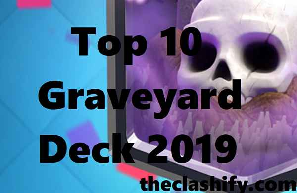 Top 10 Clash Royale Graveyard Deck 2019 | Best Graveyard Deck