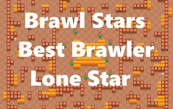 Brawl Stars Best Brawler Lone Star