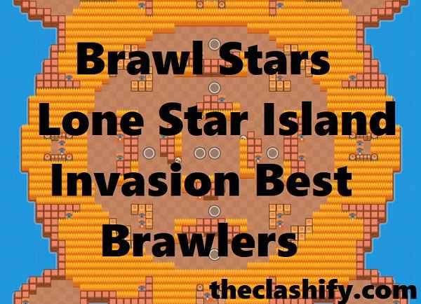 Brawl Stars Lone Star Island Invasion Best Brawlers 2019