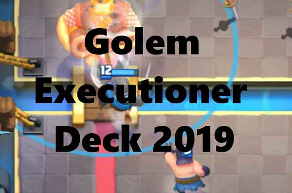 Golem Executioner Deck 2019