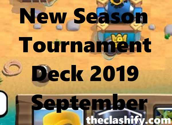 Top 7 Best New Season Tournament Deck September 2019