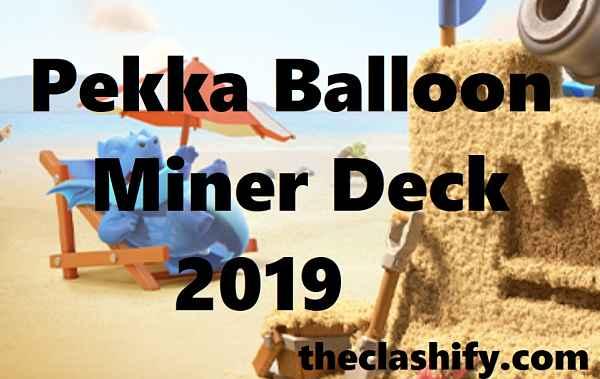 Pekka Balloon Miner Deck 2019 Pekka Balloon Deck Arena 10+