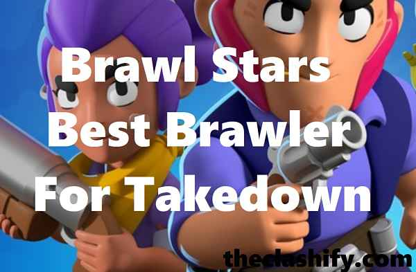 Top 6 Brawl Stars Best Brawler For Takedown