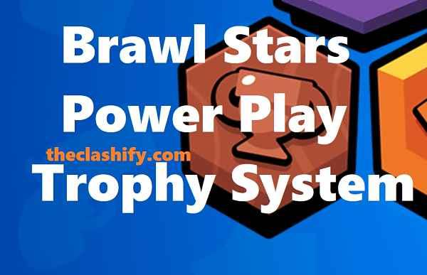 Brawl Stars Power Play Trophy System