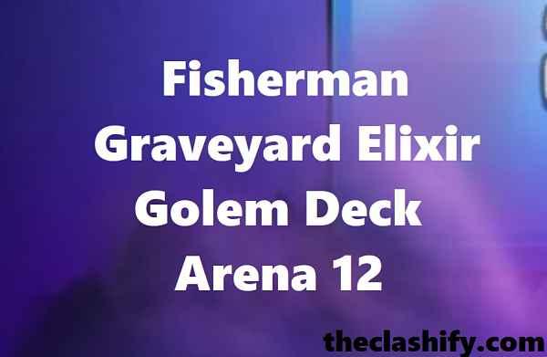 Fisherman Graveyard Elixir Golem Deck Arena 12