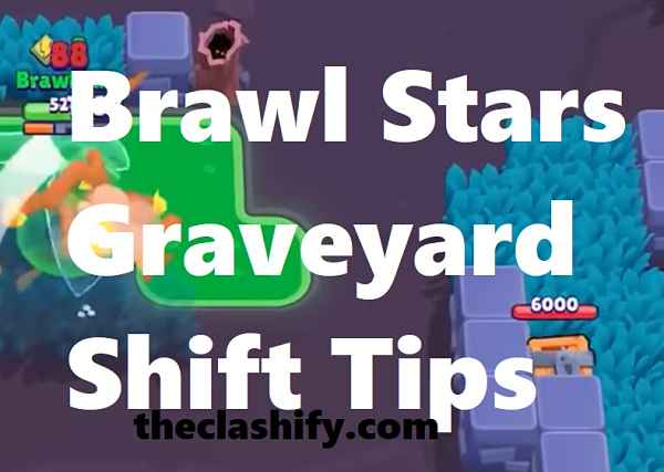 Brawl Stars Graveyard Shift Tips