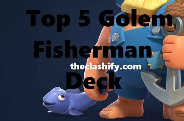 Top 5 Best Golem Fisherman Deck Arena 10+ October 2019