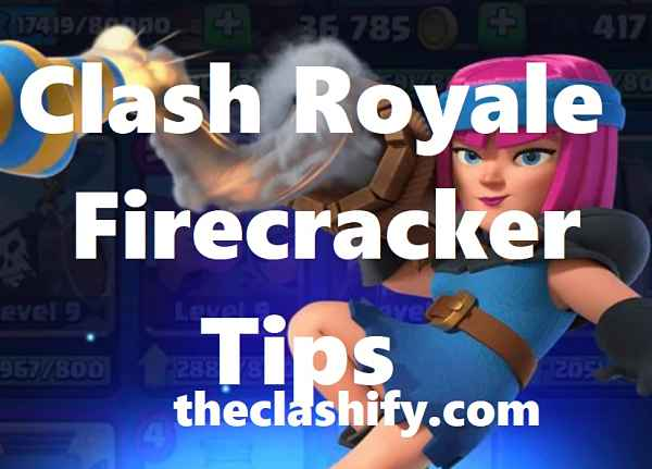 How to Use Clash Royale Firecracker Tips & Decks