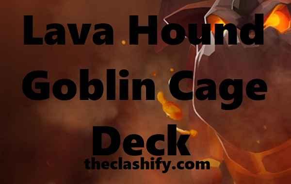 Clash Royale Lava Hound Goblin Cage Deck Arena 10+