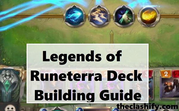 Legends of Runeterra Deck Building Guide