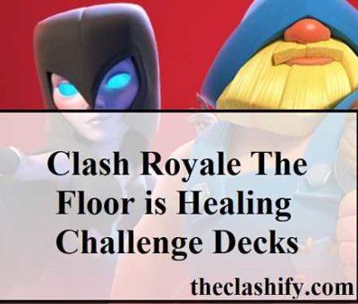 Clash Royale The Floor is Healing Challenge Decks