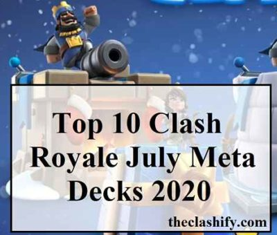 Top 10 Clash Royale July Meta Decks 2020