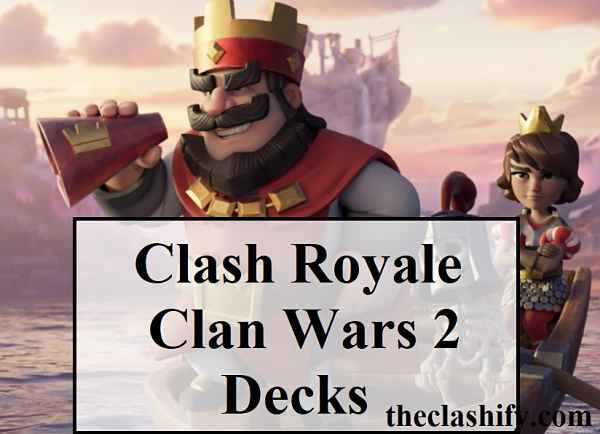 Clash Royale Clan Wars 2 Decks