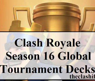 Clash Royale Season 16 Global Tournament Decks