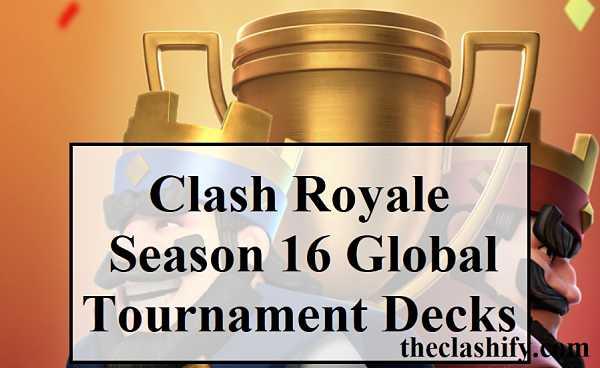 Clash Royale Season 16 Global Tournament Decks