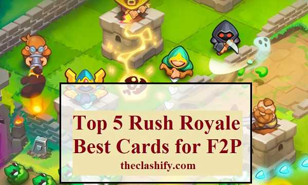 Top 5 Rush Royale Best Cards & Best Decks for F2P