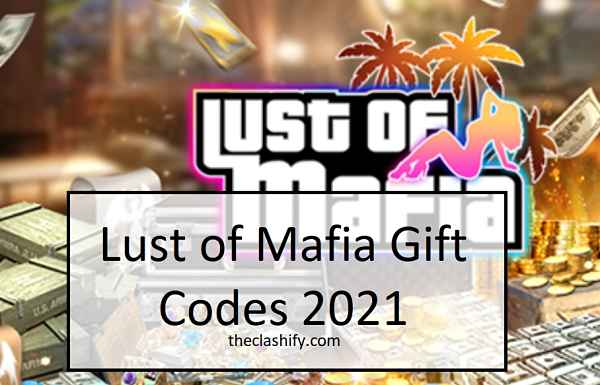 Lust of Mafia Gift Codes 2021