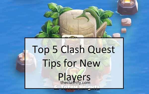Top 5 Clash Quest Tips