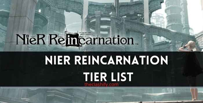 Nier Reincarnation Tier Lists and Character Guide