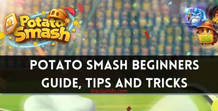 Potato Smash Beginners Guide, Tips and Tricks