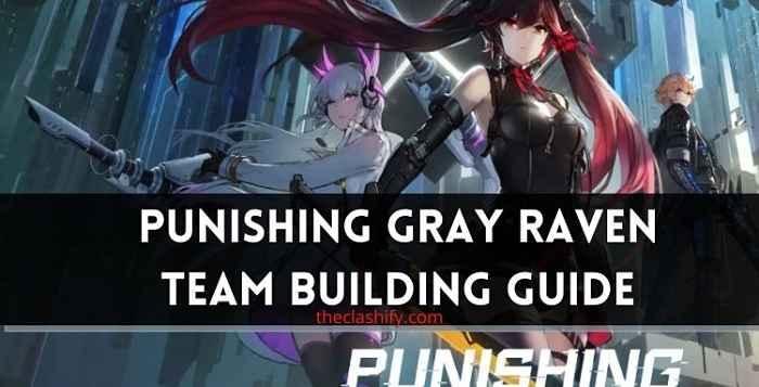 Punishing Gray Raven Team Building Guide 2021
