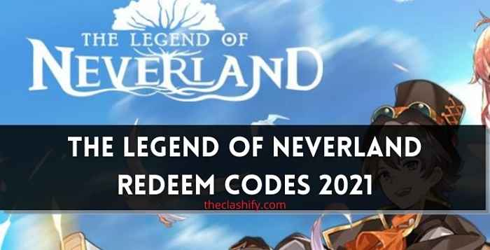 The Legend of Neverland Redeem Codes July 2021