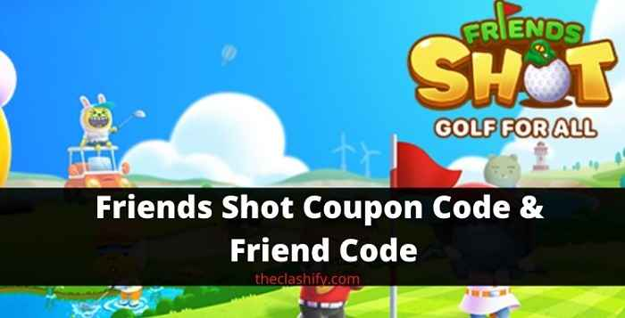 Friends Shot Golf for All Coupon Code & Friend Code