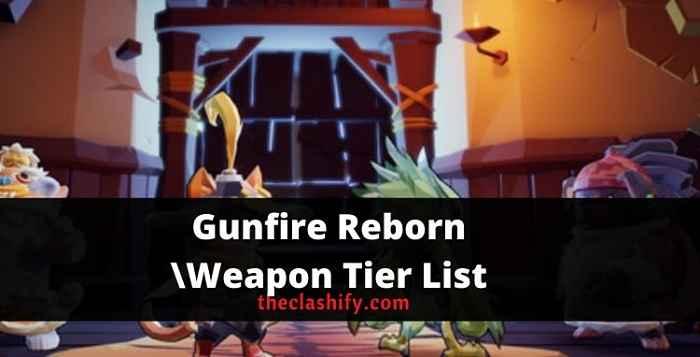 Gunfire Reborn Weapon Tier List 2021 September