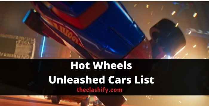 Hot Wheels Unleashed Cars List 2021 October