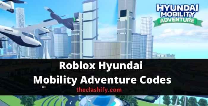 Roblox Hyundai Mobility Adventure Codes