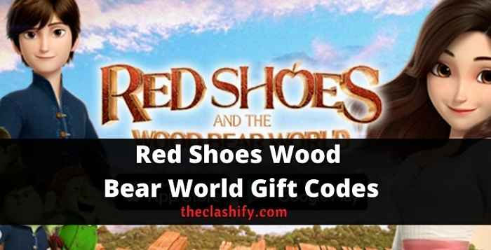 Red Shoes Wood Bear World Gift Codes 2021