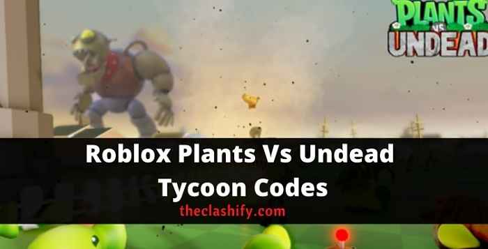 Roblox Plants Vs Undead Tycoon Codes 2021