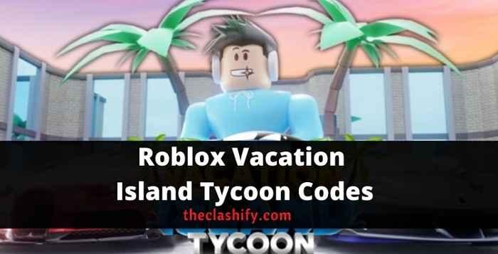 Roblox Vacation Island Tycoon Codes 2021